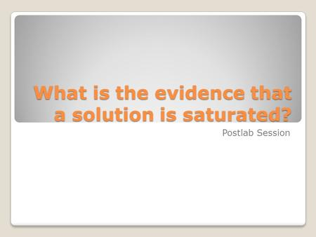 What is the evidence that a solution is saturated?