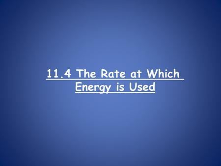 11.4 The Rate at Which Energy is Used. We use electrical power every day in many different ways. What is power? Power is how rapidly an appliance uses.