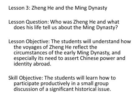 Lesson 3: Zheng He and the Ming Dynasty Lesson Question: Who was Zheng He and what does his life tell us about the Ming Dynasty? Lesson Objective: The.