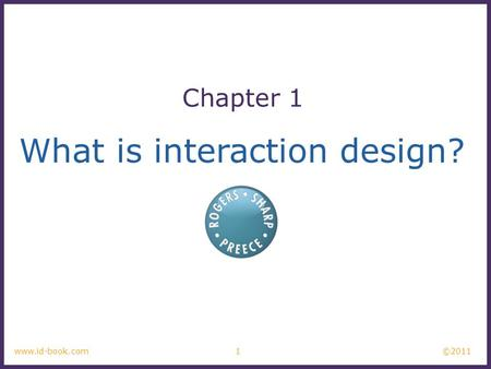 ©2011 1www.id-book.com What is interaction design? Chapter 1.