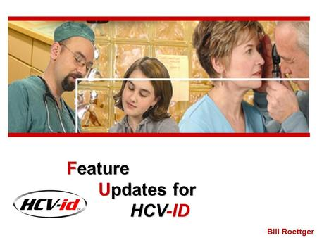 Bill Roettger Feature Updates for HCV-ID. Overview For Patients Collect: - Patient Information - Insurance Cards - Acceptance of Data Privacy Policy -