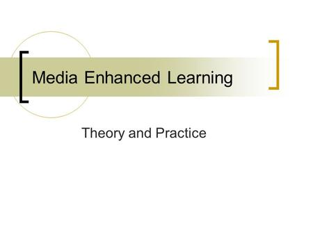 Media Enhanced Learning Theory and Practice. Workshop Goals encourage you to incorporate multimedia into teaching give guidelines on best use of multimedia.