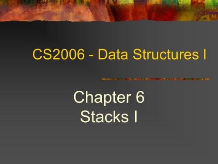 CS2006 - Data Structures I Chapter 6 Stacks I 2 Topics ADT Stack Stack Operations Using ADT Stack Line editor Bracket checking Special-Palindromes Implementation.