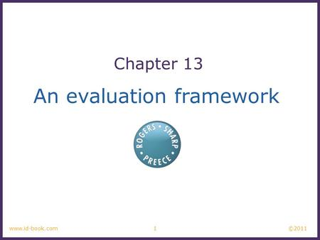 ©2011 1www.id-book.com An evaluation framework Chapter 13.