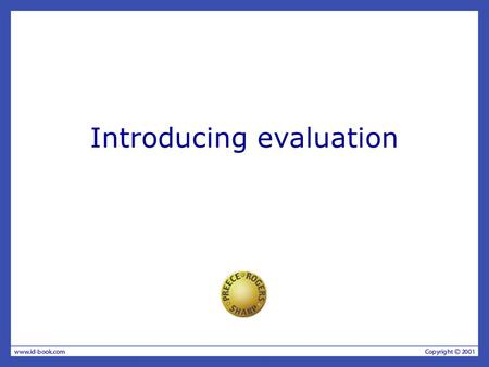 Introducing evaluation. The aims Discuss how developers cope with real-world constraints. Explain the concepts and terms used to discuss evaluation. Examine.
