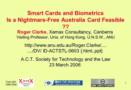 Copyright 1988-2006 1 Roger Clarke, Xamax Consultancy, Canberra Visiting Professor, Unis. of Hong Kong, U.N.S.W., ANU
