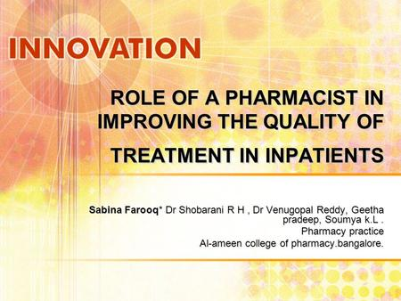 ROLE OF A PHARMACIST IN IMPROVING THE QUALITY OF TREATMENT IN INPATIENTS Sabina Farooq* Dr Shobarani R H, Dr Venugopal Reddy, Geetha pradeep, Soumya k.L.