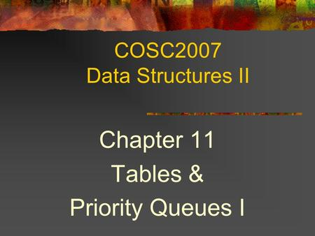 COSC2007 Data Structures II Chapter 11 Tables & Priority Queues I.