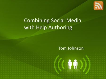 Combining Social Media with Help Authoring Tom Johnson.