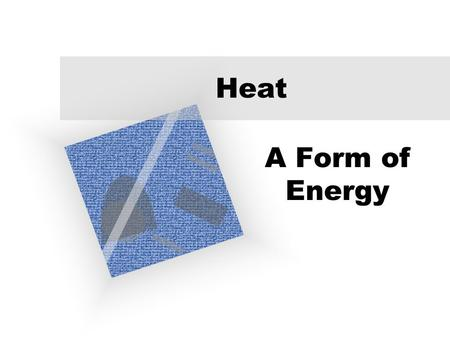 Heat A Form of Energy.