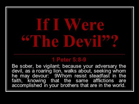 "If I Were ""The Devil""? 1 Peter 5:8-9"