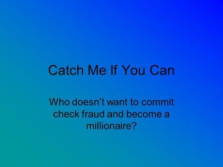 Catch Me If You Can Who doesnt want to commit check fraud and become a millionaire?