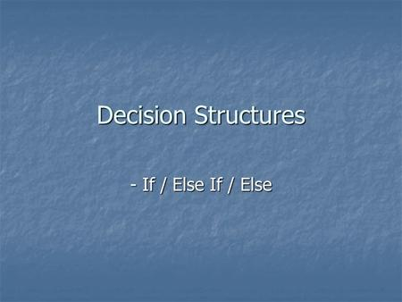 Decision Structures - If / Else If / Else. Decisions Often we need to make decisions based on information that we receive. Often we need to make decisions.
