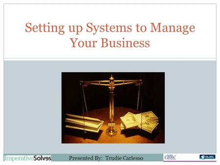 Setting up Systems to Manage Your Business Presented By: Trudie Carlesso.