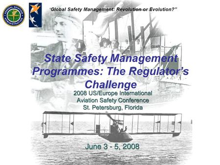 Global Safety Management: Revolution or Evolution? State Safety Management Programmes: The Regulators Challenge.