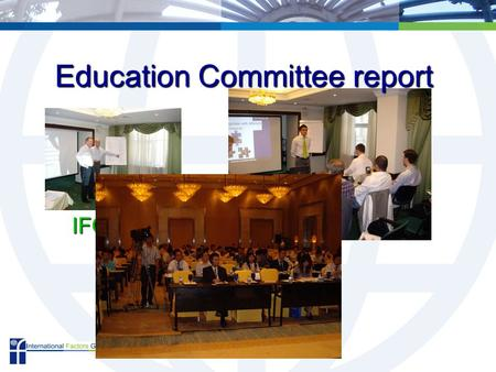 IFG Annual Meeting, Istanbul 2007 Peter Brinsley Education Committee report.