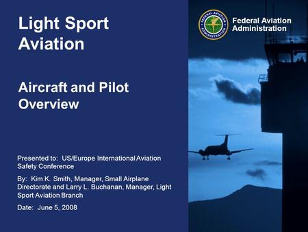 Presented to: US/Europe International Aviation Safety Conference By: Kim K. Smith, Manager, Small Airplane Directorate and Larry L. Buchanan, Manager,