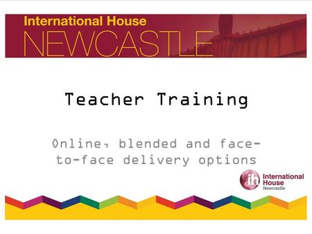 Teacher Training Online, blended and face- to-face delivery options.