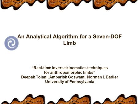An Analytical Algorithm for a Seven-DOF Limb Real-time inverse kinematics techniques for anthropomorphic limbs Deepak Tolani, Ambarish Goswami, Norman.