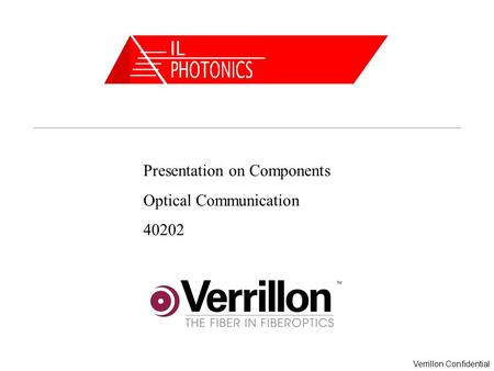 Verrillon Confidential Presentation on Components Optical Communication 40202.