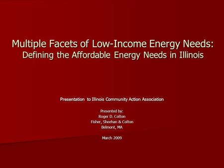 Multiple Facets of Low-Income Energy Needs: Defining the Affordable Energy Needs in Illinois Presentation to Illinois Community Action Association Presented.