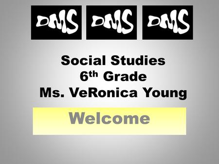 Social Studies 6 th Grade Ms. VeRonica Young Welcome.