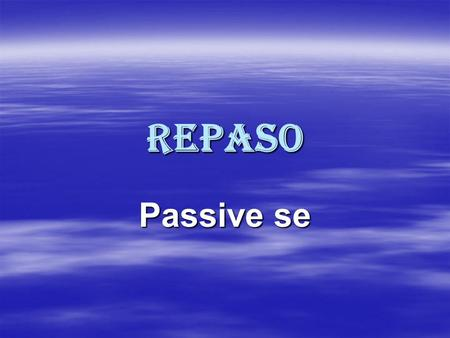 Repaso Passive se. Repaso: Passive se The passive voice is used to state that something is done or has been done to someone or something. The person or.