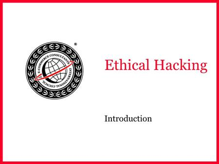 Ethical Hacking Introduction. EC-Council Introductions Name Company Affiliation Title / Function Job Responsibility System security related experience.