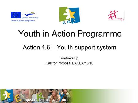 Youth in Action Programme Action 4.6 – Youth support system Partnership Call for Proposal EACEA/16/10.