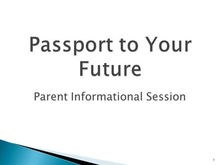 1 Passport to Your Future Parent Informational Session.