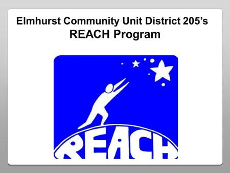 Elmhurst Community Unit District 205s REACH Program.