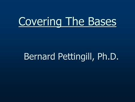 Covering The Bases Bernard Pettingill, Ph.D.. Economic Damages - Bases Life Expectancy / WLE Continuation of Care Plan Medical Inflation / Attendant Care.