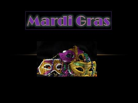 ORIGIN OF MARDI GRAS Originated thousands of years ago as a pagan holiday of spring and fertility rites. ( Roman festivals of Saturnalia and Lupercalia.)