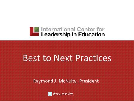 Best to Next Practices Raymond J. McNulty,