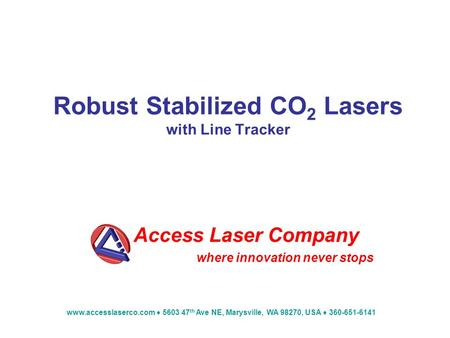 Www.accesslaserco.com 5603 47 th Ave NE, Marysville, WA 98270, USA 360-651-6141 Robust Stabilized CO 2 Lasers with Line Tracker Access Laser Company where.