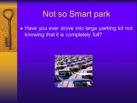 Not so Smart park Have you ever drove into large parking lot not knowing that it is completely full?