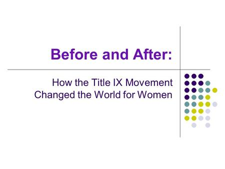 Before and After: How the Title IX Movement Changed the World for Women.
