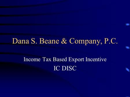 Dana S. Beane & Company, P.C. Income Tax Based Export Incentive IC DISC.
