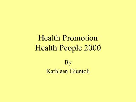 Health Promotion Health People 2000 By Kathleen Giuntoli.