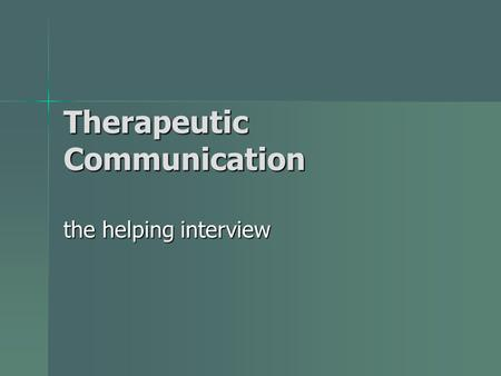 Therapeutic Communication the helping interview. Helping Relationship Characteristics Caring Caring Hopeful Hopeful Sensitive Sensitive Genuineness Genuineness.