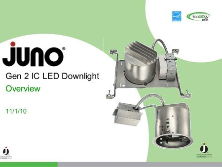 Gen 2 IC LED Downlight Overview 11/1/10.