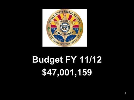 1 Budget FY 11/12 $47,001,159. 2 Budget Issues Fuel:$575,000 MOU: $320,000 EREs: $285,000 Admin Leave:$275,000 Jail Overtime: $100,000 CORP: $ 51,000.