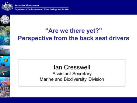 Click to edit Master title style Click to edit Master subtitle style Are we there yet? Perspective from the back seat drivers Ian Cresswell Assistant Secretary.