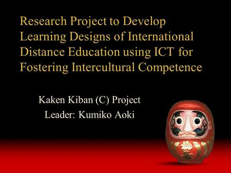 Research Project to Develop Learning Designs of International Distance Education using ICT for Fostering Intercultural Competence Kaken Kiban (C) Project.
