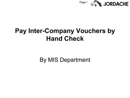 Page 1 Pay Inter-Company Vouchers by Hand Check By MIS Department.