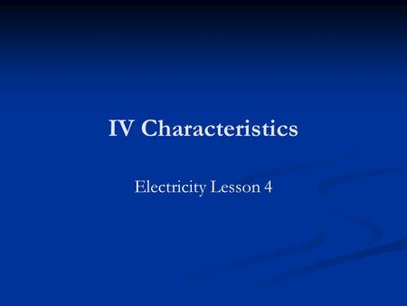 IV Characteristics Electricity Lesson 4.