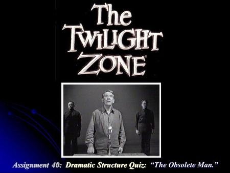 "Assignment 40: Dramatic Structure Quiz: ""The Obsolete Man."""