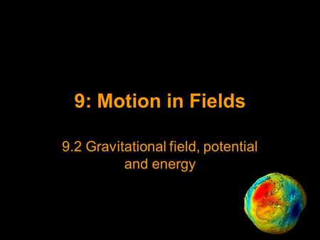 9.2 Gravitational field, potential and energy