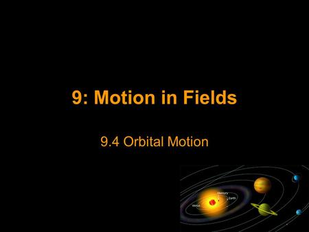 9: Motion in Fields 9.4 Orbital Motion.