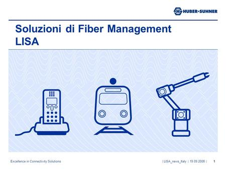 Excellence in Connectivity Solutions | LISA_news_Italy | 19.09.2008 |1 Soluzioni di Fiber Management LISA.